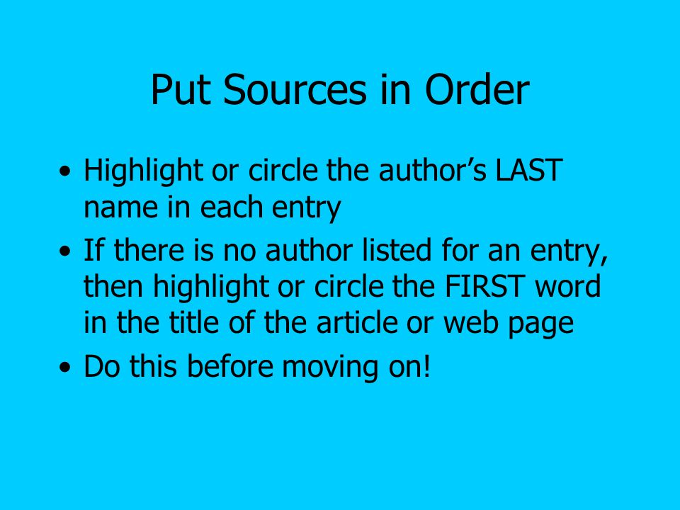 Put Sources in Order Highlight or circle the author's LAST name in each entry.