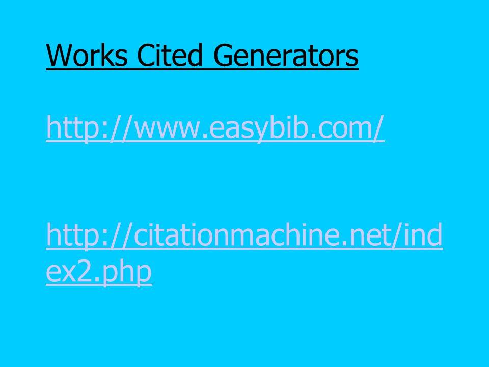 Works Cited Generators http://www.easybib.com/ http://citationmachine.net/index2.php