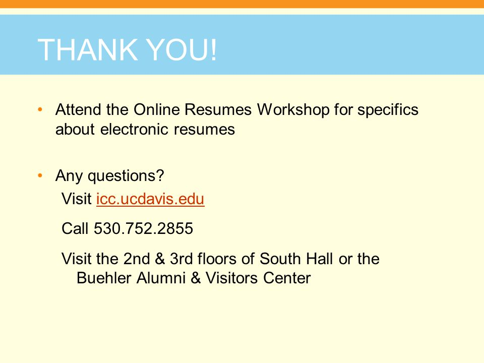 THANK YOU! Attend the Online Resumes Workshop for specifics about electronic resumes. Any questions