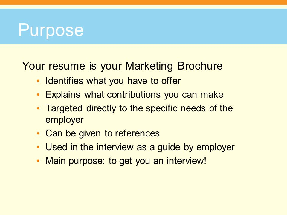 Purpose Your resume is your Marketing Brochure
