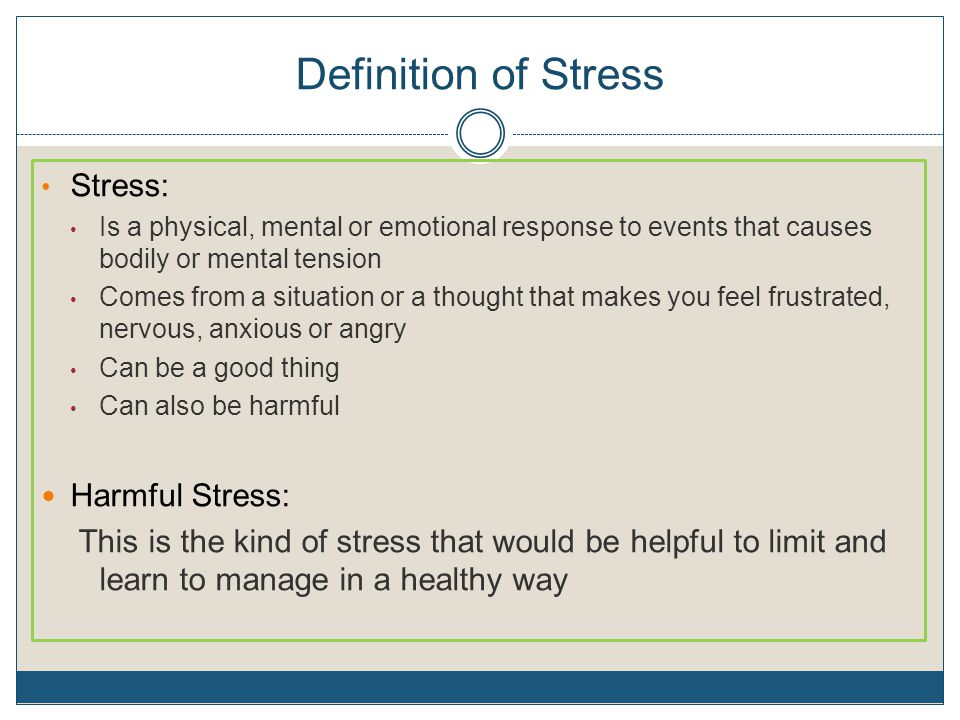 Definition of Stress Stress: Harmful Stress: