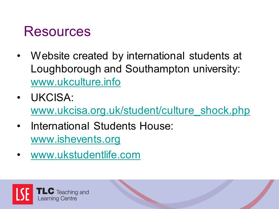 Resources Website created by international students at Loughborough and Southampton university: www.ukculture.info.