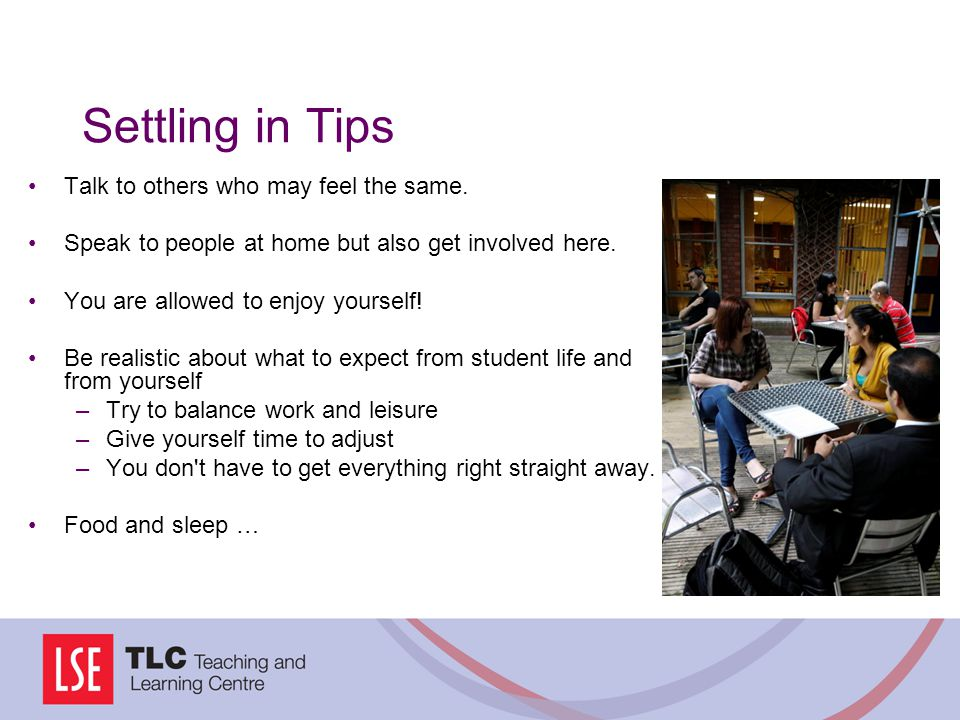 Settling in Tips Talk to others who may feel the same.