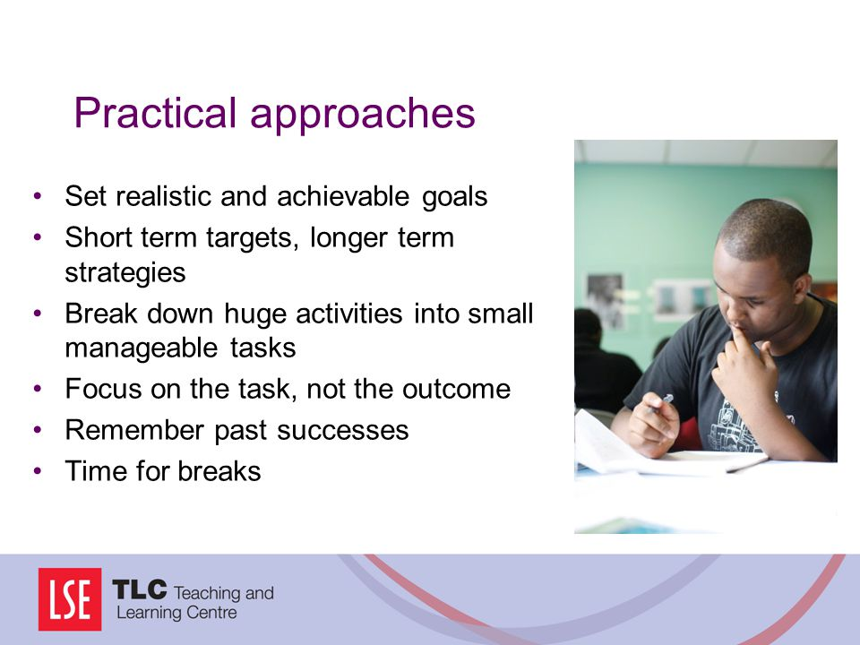 Practical approaches Set realistic and achievable goals