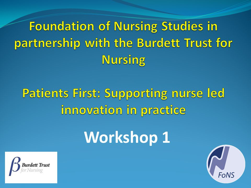 Foundation of Nursing Studies in partnership with the Burdett Trust for Nursing Patients First: Supporting nurse led innovation in practice