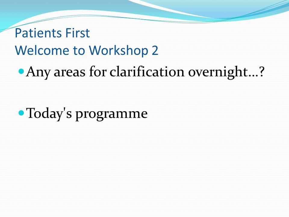 Patients First Welcome to Workshop 2