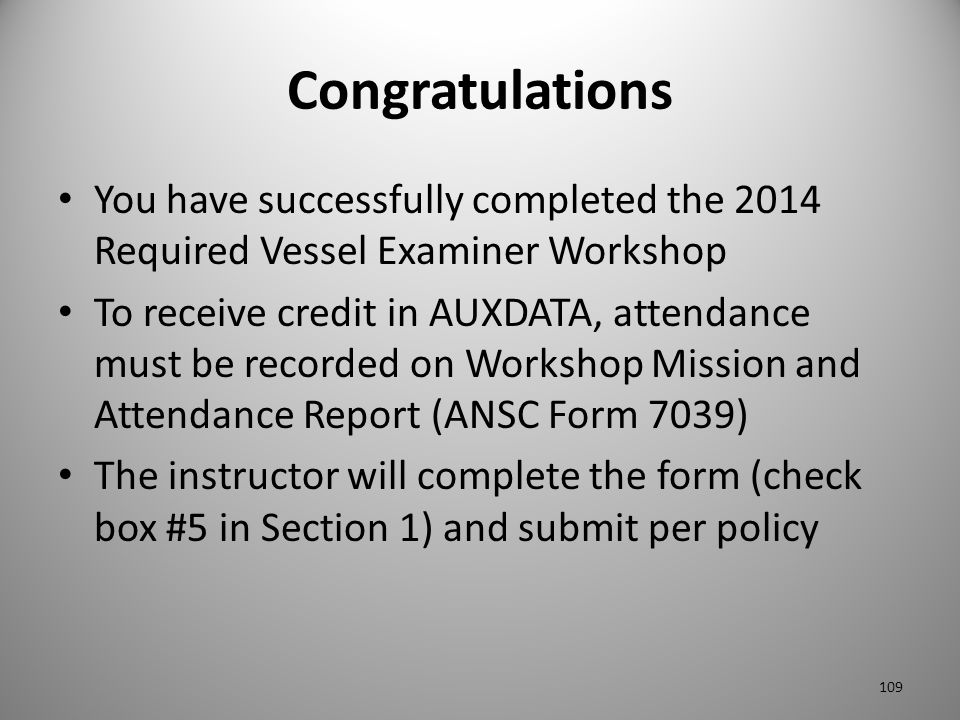 Congratulations You have successfully completed the 2014 Required Vessel Examiner Workshop.