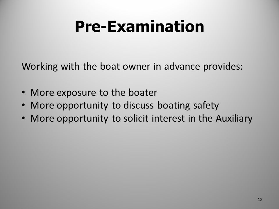 Pre-Examination Working with the boat owner in advance provides: