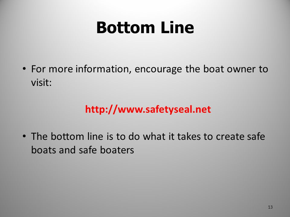 Bottom Line For more information, encourage the boat owner to visit:
