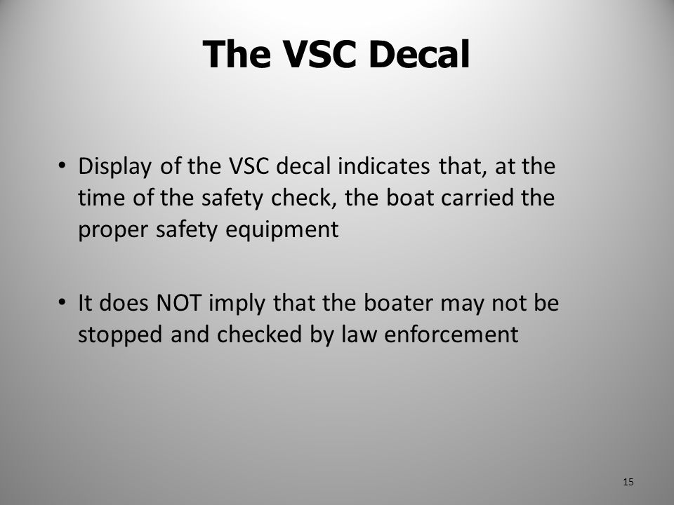 The VSC Decal Display of the VSC decal indicates that, at the time of the safety check, the boat carried the proper safety equipment.