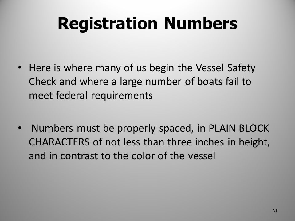 Registration Numbers Here is where many of us begin the Vessel Safety Check and where a large number of boats fail to meet federal requirements.