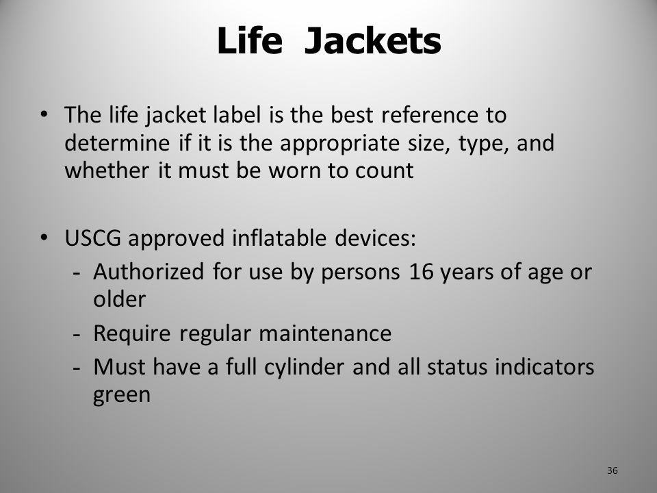 Life Jackets The life jacket label is the best reference to determine if it is the appropriate size, type, and whether it must be worn to count.
