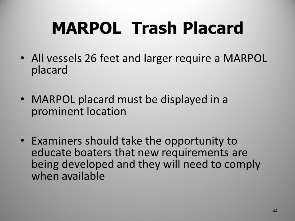 MARPOL Trash Placard All vessels 26 feet and larger require a MARPOL placard. MARPOL placard must be displayed in a prominent location.