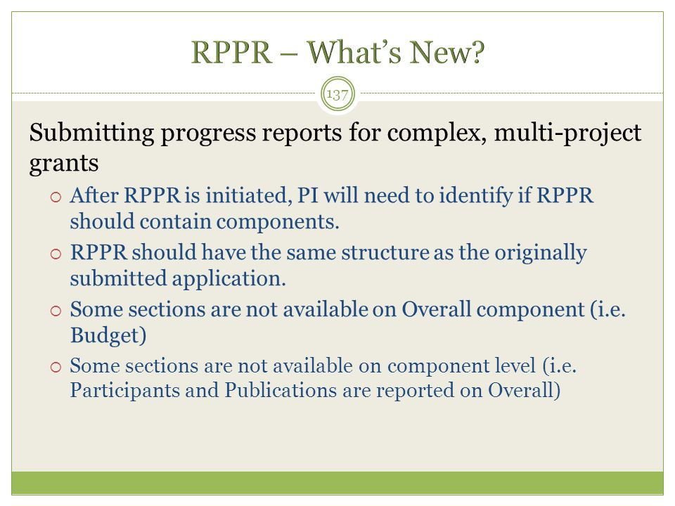 RPPR – What's New Submitting progress reports for complex, multi-project grants.