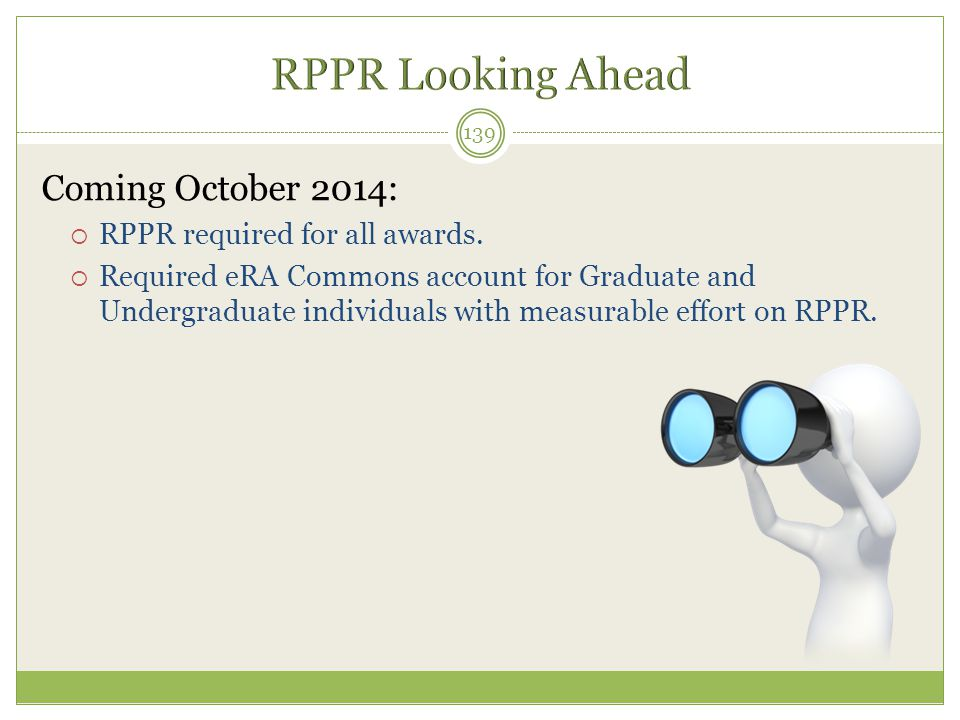 RPPR Looking Ahead Coming October 2014: RPPR required for all awards.