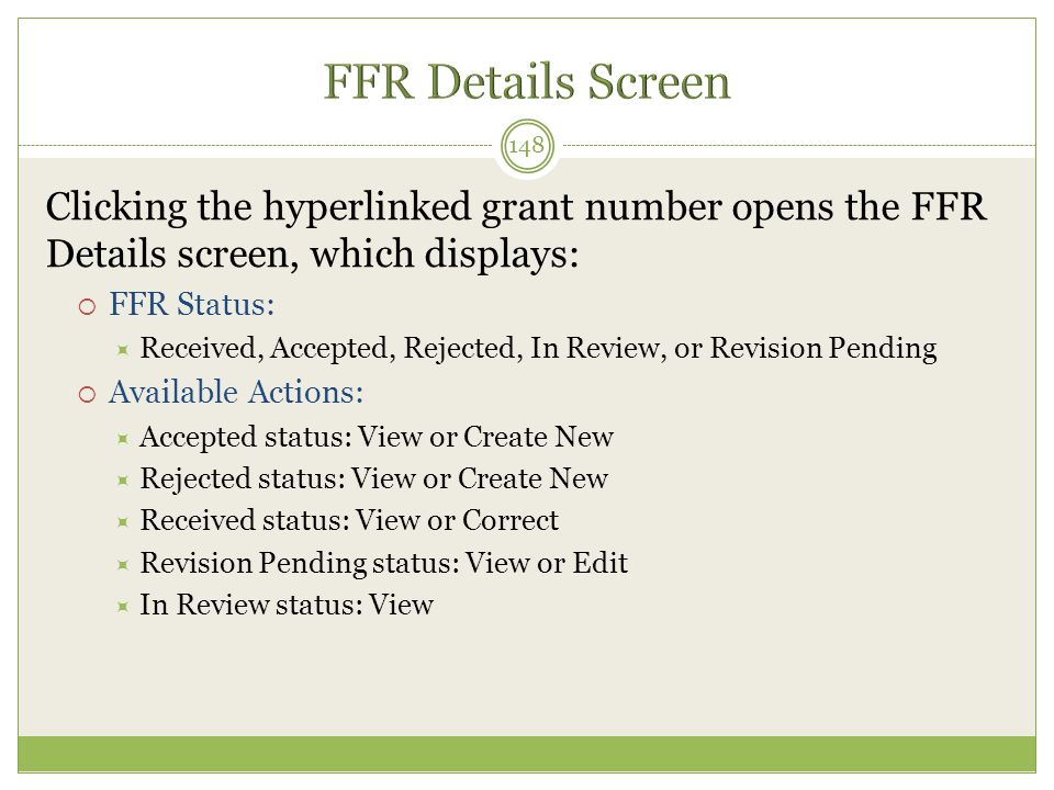 FFR Details Screen Clicking the hyperlinked grant number opens the FFR Details screen, which displays: