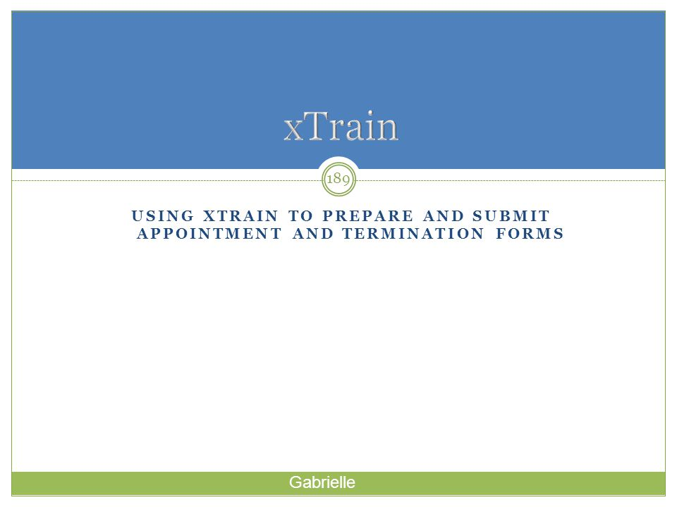Using xtrain to prepare and submit appointment and termination forms