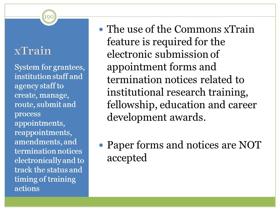 The use of the Commons xTrain feature is required for the electronic submission of appointment forms and termination notices related to institutional research training, fellowship, education and career development awards.