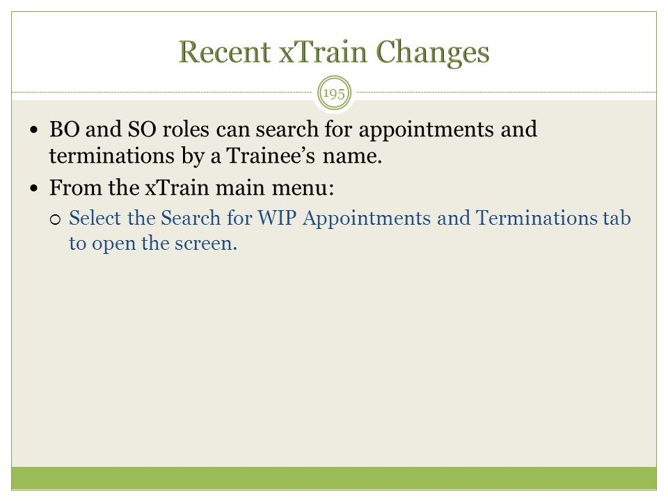 Recent xTrain Changes BO and SO roles can search for appointments and terminations by a Trainee's name.