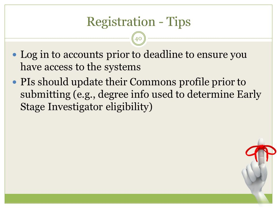 Registration - Tips Log in to accounts prior to deadline to ensure you have access to the systems.