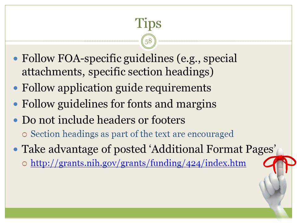 Tips Follow FOA-specific guidelines (e.g., special attachments, specific section headings) Follow application guide requirements.