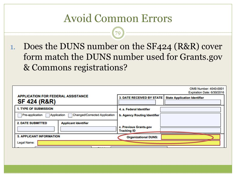 Avoid Common Errors Does the DUNS number on the SF424 (R&R) cover form match the DUNS number used for Grants.gov & Commons registrations
