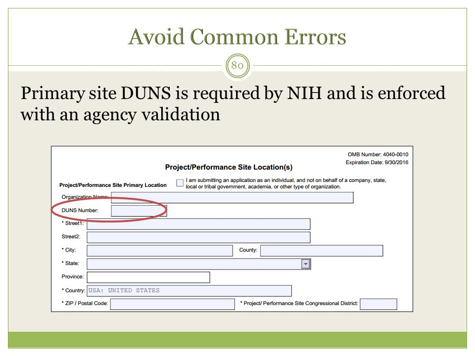 Avoid Common Errors Primary site DUNS is required by NIH and is enforced with an agency validation