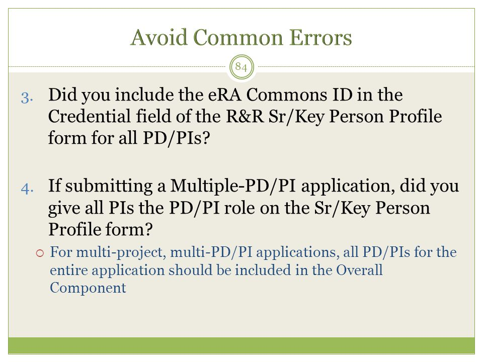 Avoid Common Errors Did you include the eRA Commons ID in the Credential field of the R&R Sr/Key Person Profile form for all PD/PIs