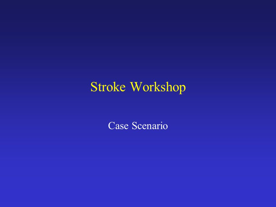 Stroke Workshop Case Scenario