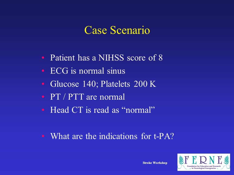 Case Scenario Patient has a NIHSS score of 8 ECG is normal sinus