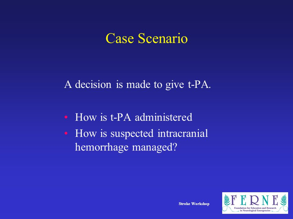 Case Scenario A decision is made to give t-PA.