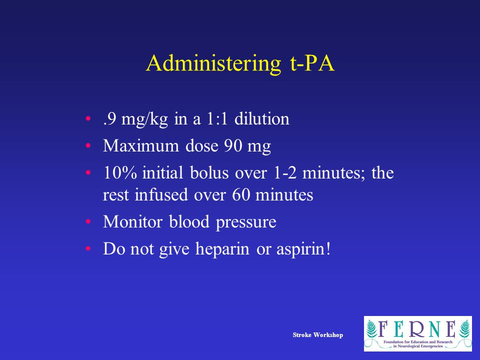 Administering t-PA .9 mg/kg in a 1:1 dilution Maximum dose 90 mg