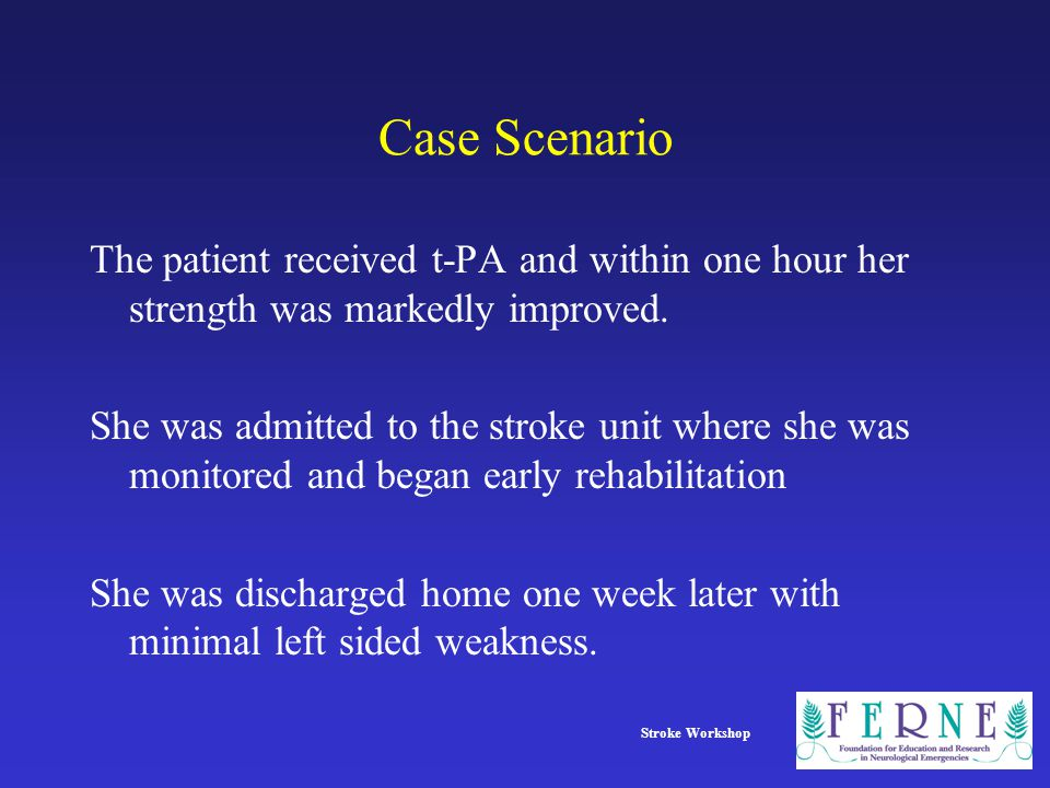 Case Scenario The patient received t-PA and within one hour her strength was markedly improved.