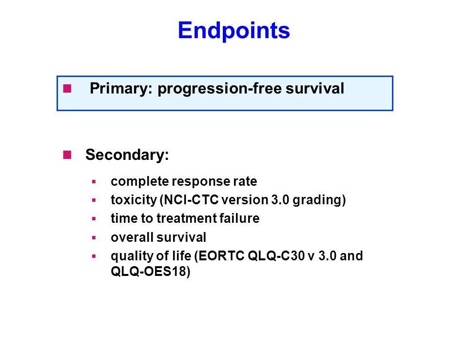 Endpoints Primary: progression-free survival Secondary: