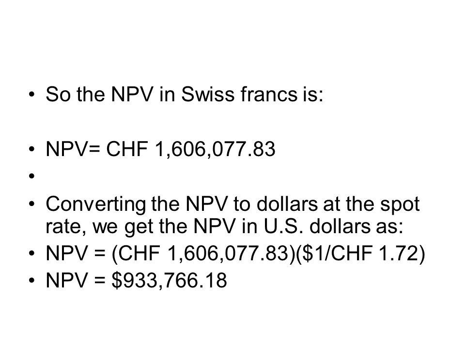 So the NPV in Swiss francs is: