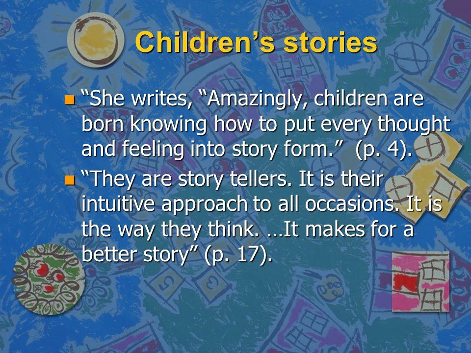 Children's stories She writes, Amazingly, children are born knowing how to put every thought and feeling into story form. (p. 4).
