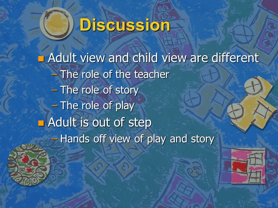 Discussion Adult view and child view are different