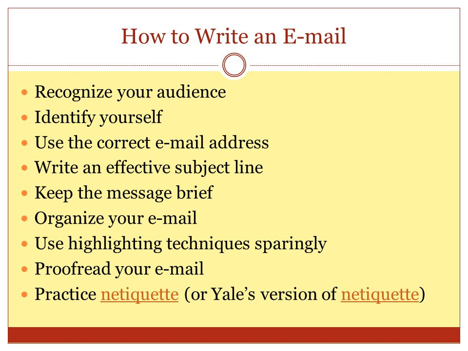 How to Write an E-mail Recognize your audience Identify yourself