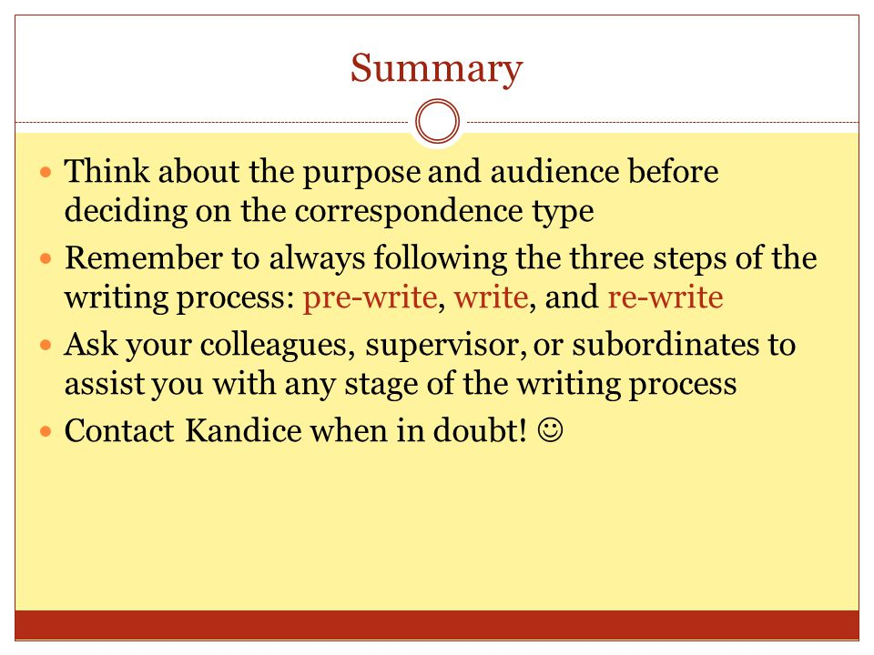 Summary Think about the purpose and audience before deciding on the correspondence type.