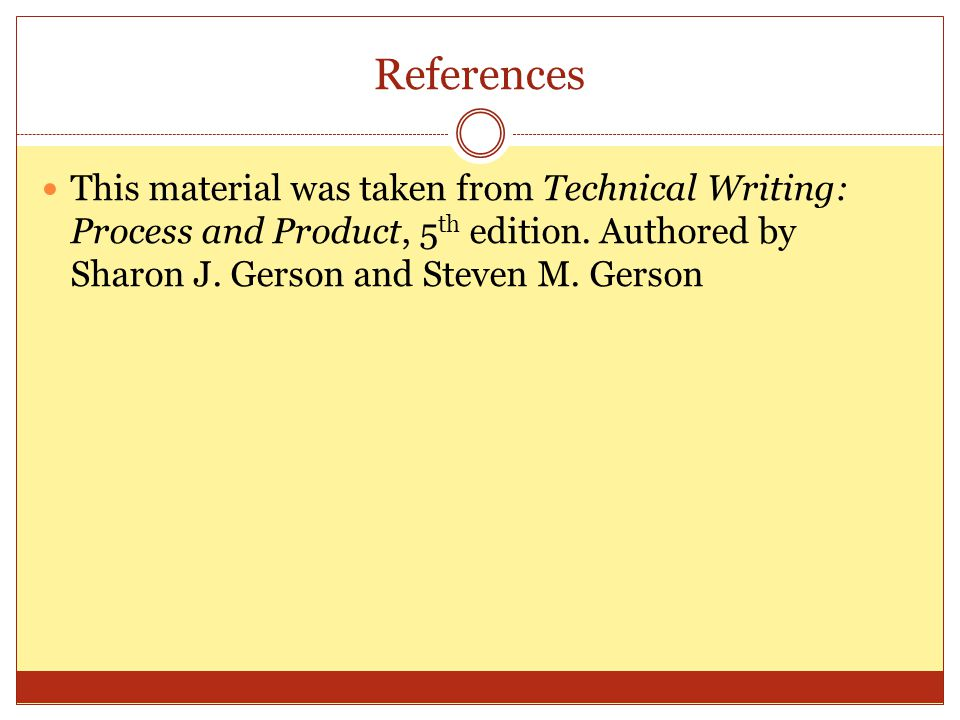 References This material was taken from Technical Writing: Process and Product, 5th edition.