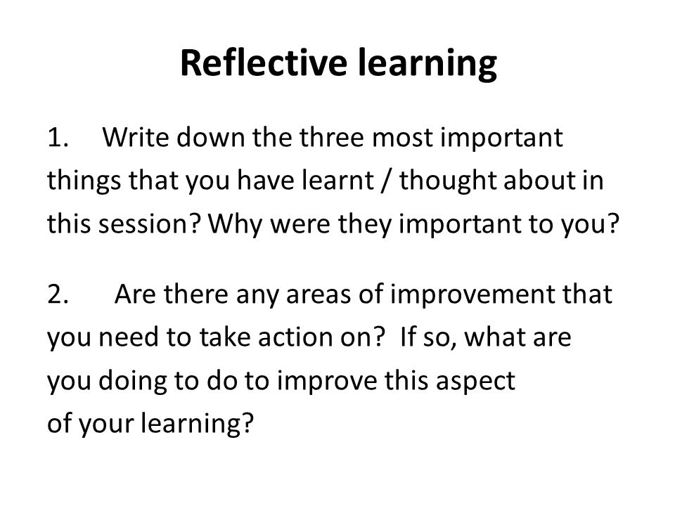 Reflective learning Write down the three most important