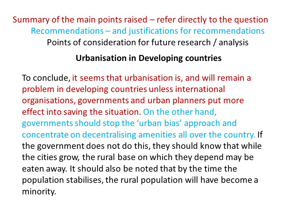 Summary of the main points raised – refer directly to the question Recommendations – and justifications for recommendations Points of consideration for future research / analysis Urbanisation in Developing countries