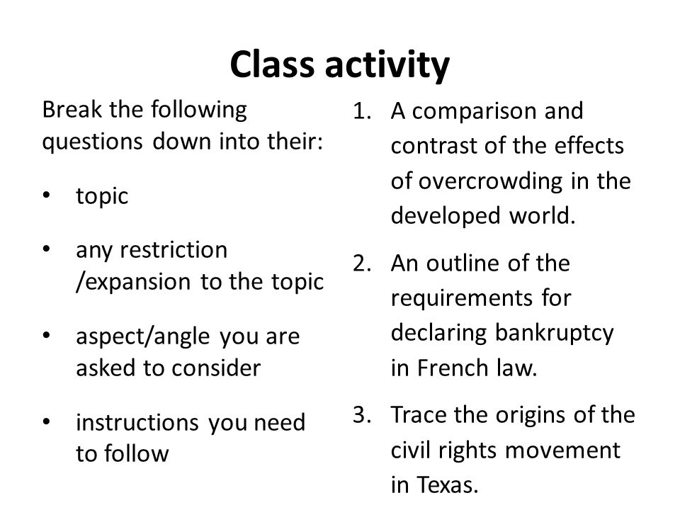 Class activity Break the following questions down into their: topic