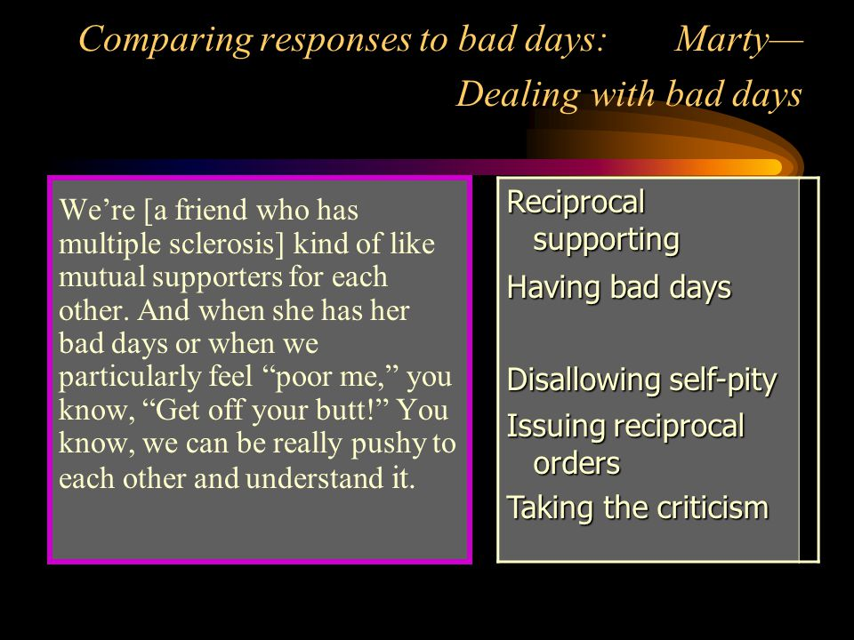 Comparing responses to bad days: Marty— Dealing with bad days