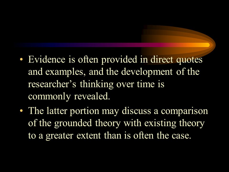 Evidence is often provided in direct quotes and examples, and the development of the researcher's thinking over time is commonly revealed.