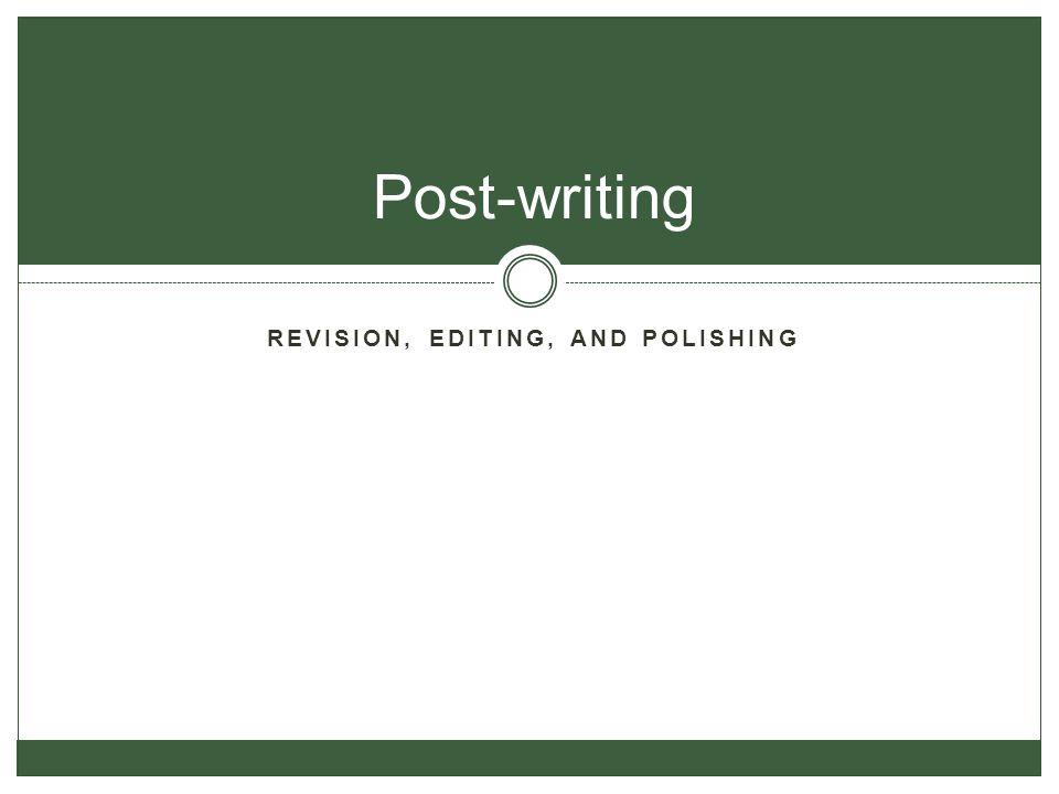 Revision, Editing, and polishing
