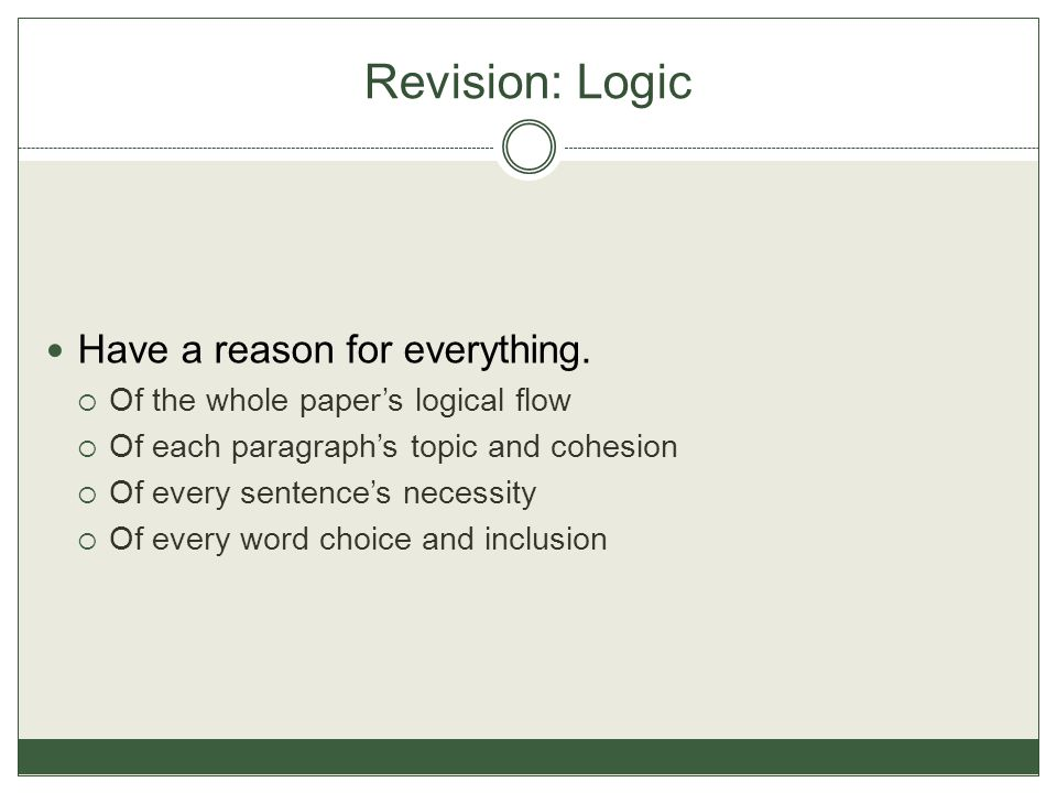 Revision: Logic Have a reason for everything.