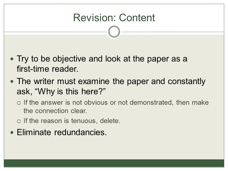 Revision: Content Try to be objective and look at the paper as a first-time reader.