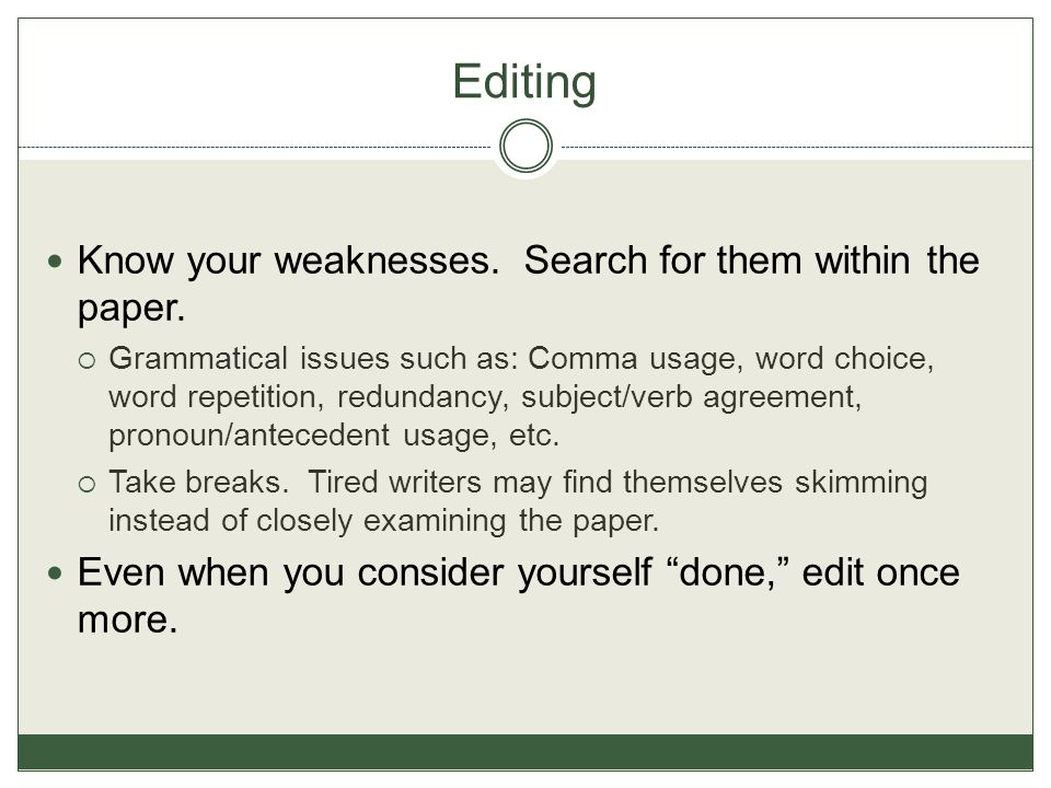Editing Know your weaknesses. Search for them within the paper.