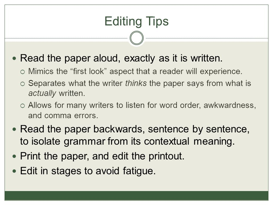 Editing Tips Read the paper aloud, exactly as it is written.